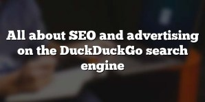 All about SEO and advertising on the DuckDuckGo search engine