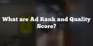 What are Ad Rank and Quality Score?
