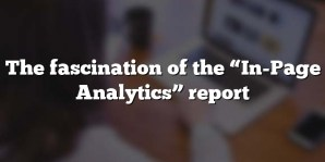 """The fascination of the """"In-Page Analytics"""" report"""