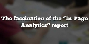 "The fascination of the ""In-Page Analytics"" report"