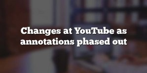 Changes at YouTube as annotations phased out