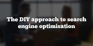 The DIY approach to search engine optimisation