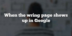 When the wring page shows up in Google