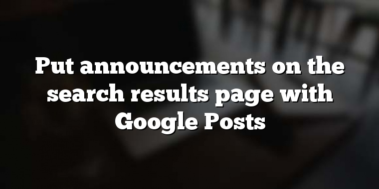 Put announcements on the search results page with Google Posts