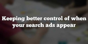 Keeping better control of when your search ads appear