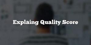 Explaing Quality Score