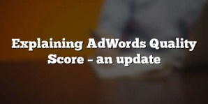 Explaining AdWords Quality Score – an update