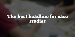 The best headline for case studies