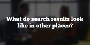 What do search results look like in other places?