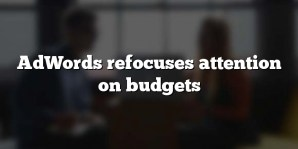 AdWords refocuses attention on budgets