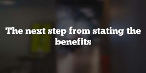 The next step from stating the benefits