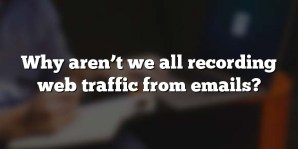 Why aren't we all recording web traffic from emails?