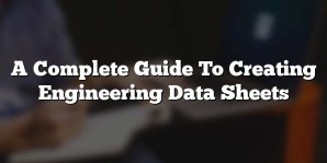 A Complete Guide To Creating Engineering Data Sheets