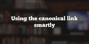 Using the canonical link smartly
