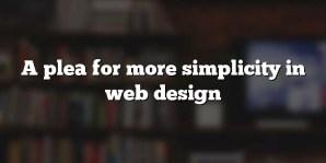 A plea for more simplicity in web design