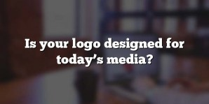 Is your logo designed for today's media?