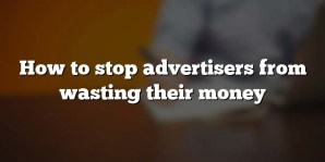 How to stop advertisers from wasting their money