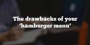 The drawbacks of your 'hamburger menu'