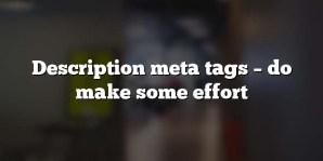 Description meta tags – do make some effort