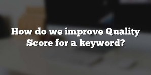 How do we improve Quality Score for a keyword?