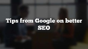 Tips from Google on better SEO