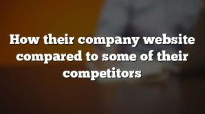 How their company website compared to some of their competitors