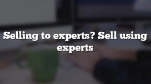 Selling to experts? Sell using experts