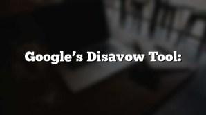 Google's Disavow Tool: