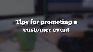 Tips for promoting a customer event