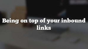 Being on top of your inbound links