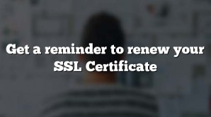 Get a reminder to renew your SSL Certificate