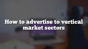 How to advertise to vertical market sectors