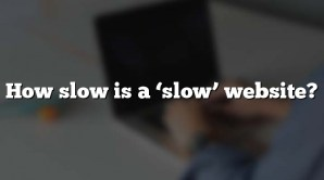 How slow is a 'slow' website?