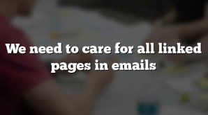 We need to care for all linked pages in emails