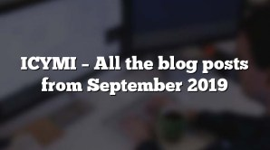 ICYMI – All the blog posts from September 2019