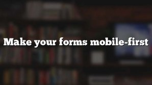 Make your forms mobile-first