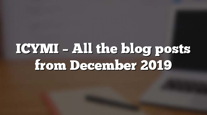 ICYMI – All the blog posts from December 2019