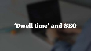 'Dwell time' and SEO