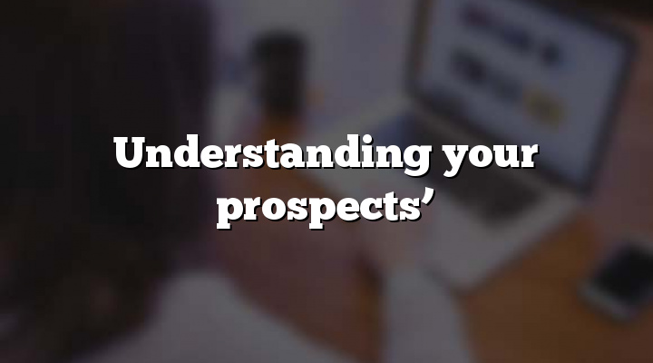 Understanding your prospects'