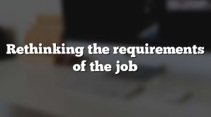 Rethinking the requirements of the job