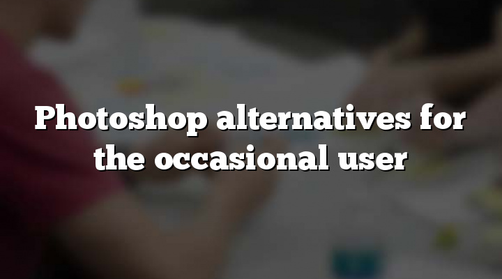 Photoshop alternatives for the occasional user