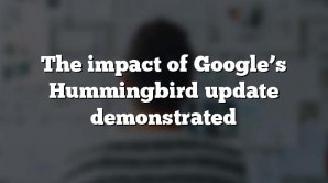 The impact of Google's Hummingbird update demonstrated