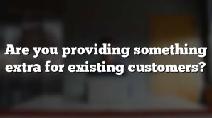 Are you providing something extra for existing customers?