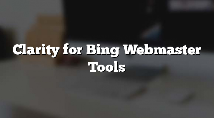 Clarity for Bing Webmaster Tools