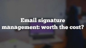 Email signature management: worth the cost?