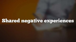 Shared negative experiences