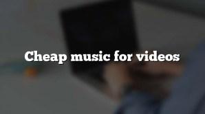 Cheap music for videos
