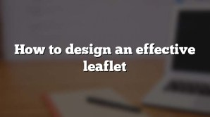 How to design an effective leaflet