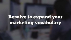 Resolve to expand your marketing vocabulary