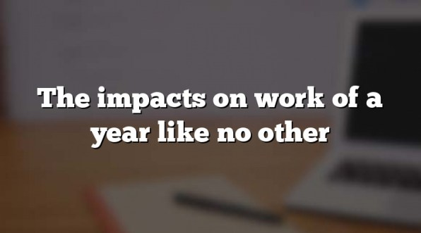 The impacts on work of a year like no other